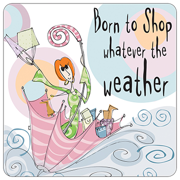 Born to Shop Whatever The Weather