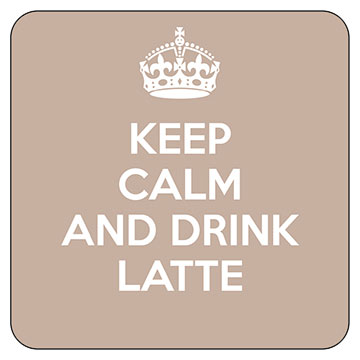 Keep Calm - Drink Latte Coaster